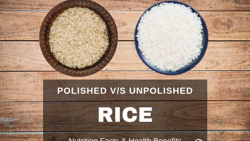 Polished v/s Unpolished Rice, Nutrition Facts & Health Benefits